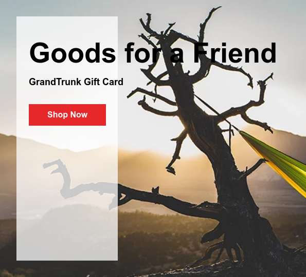 Goods for a Friend  GrandTrunk Gift Card Shop Now