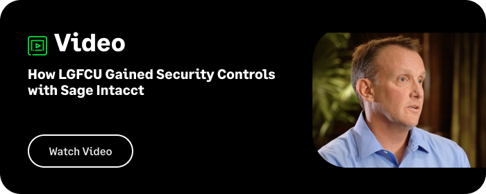 How LGFCU Gained Security Controls with Sage Intacct