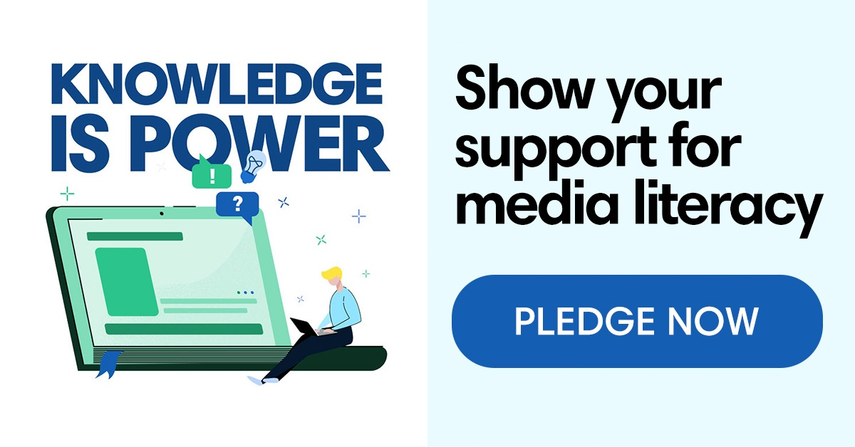 Show your support for media literacy. Pledge now.