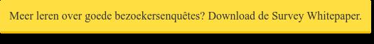 Meer leren over goede bezoekersenquêtes? Download de Survey Whitepaper.