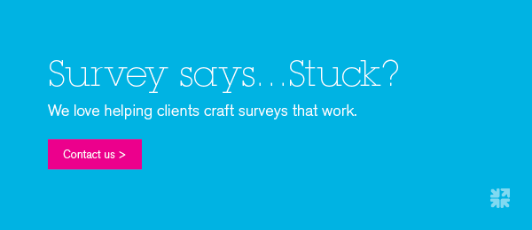 We can help you craft surveys that work.