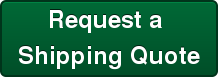 Request a  Shipping Quote