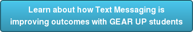 Learn about how Text Messaging is  improving outcomes with GEAR UP students