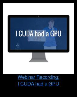 Webinar Recording: I CUDA had a GPU