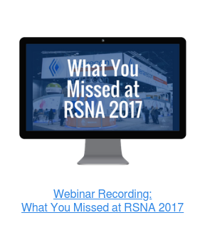 Webinar Recording: What You Missed at RSNA 2017