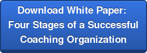Download White Paper:  Four Stages of a Successful  Coaching Organization
