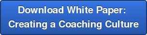 Download White Paper:  Creating a Coaching Culture