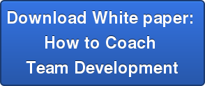 Download White paper: How to Coach Team Development