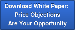 Download White Paper:  Price Objections  Are Your Opportunity