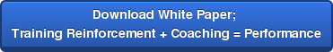 Download White Paper;  Training Reinforcement + Coaching = Performance