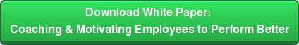 Download White Paper:  Coaching & Motivating Employees  to Perform Better