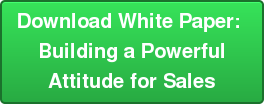 Download White Paper:  Building a Powerful  Attitude for Sales