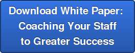 Download White Paper:  Coaching Your Staff  to Greater Success