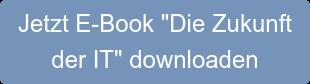 """Jetzt E-Book """"Die Zukunft der IT"""" downloaden"""