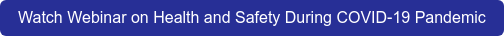 Watch Webinar on Health and Safety During COVID-19 Pandemic