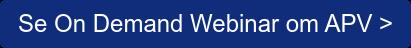 Se On Demand Webinar om APV >