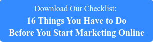 Download Our Checklist: 16 Things You Have to Do  Before You Start Marketing Online