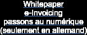 Whitepaper e-Invoicing passons au numérique (seulement en allemand)