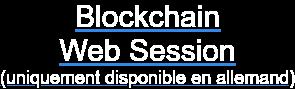 Blockchain Webinaire (uniquement disponible en allemand)