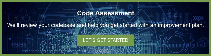 Code Assessment We'll review your codebase and help you get started with an  improvement plan. Let's Get Started