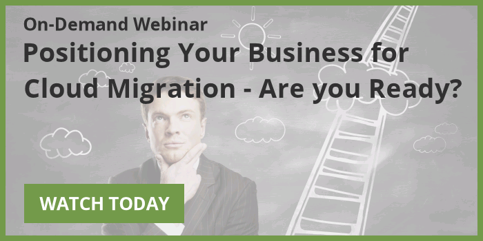 Watch the On-Demand Webinar: Positioning Your Business for Cloud Migration - Are you Ready?