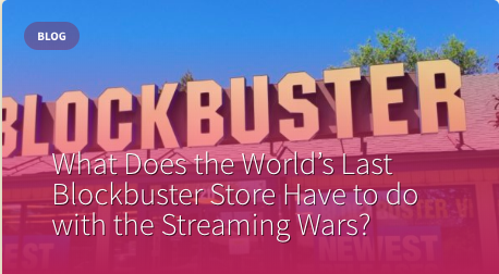 What Does the World's Last Blockbuster Store Have to do with the Streaming Wars?