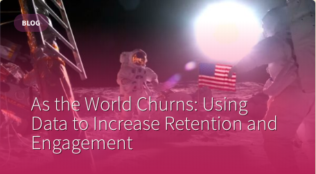 As the World Churns: Using Data to Increase Retention and Engagement