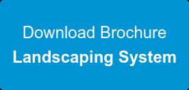 Download Brochure Landscaping System
