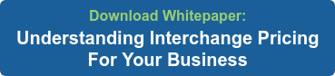 Download Whitepaper: Understanding Interchange Pricing For Your Business