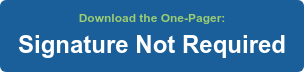 Download the One-Pager: Signature Not Required