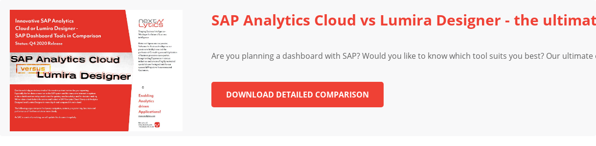 SAP Analytics Cloud vs Lumira Designer - the ultimate Comparison   Are you  planning a dashboard with SAP? Would you like to know which tool suits you  best? Our ultimate comparison proves it.   Download detailed Comparison