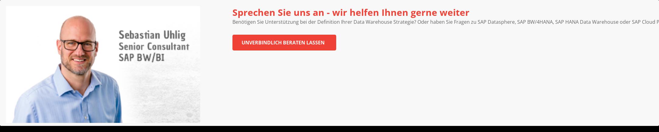 Wir unterstützen Sie Benötigen Sie Unterstützung bei der Definition Ihrer Data Warehouse Strategie?  Oder haben Sie Fragen zu SAP BW/4HANA, SAP HANA Data Warehouse, SAP Data  Warehouse Cloud oder SAP Cloud Platform? Wir beraten Sie gerne rund um die  Themen Data Warehousing, Reporting und Analyse. Wir helfen Ihnen gerne weiter