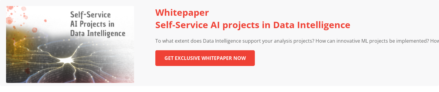 Self-Service AI projects in Data Intelligence  To what extent does Data Intelligence support your analysis projects? How can  innovative ML projects be implemented? How are automated analyses simplified  for your business experts? Download Whitepaper