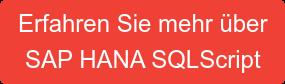 Erfahren Sie mehr über  SAP HANA SQLScript