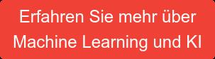 Erfahren Sie mehr über Machine Learning und KI