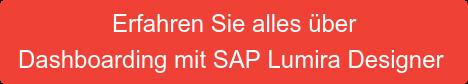 Erfahren Sie alles über Dashboarding mit SAP Lumira Designer