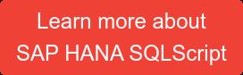 Learn more about  SAP HANA SQLScript