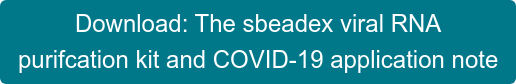 Download: The sbeadex viral RNA  purifcation kit and COVID-19 application note
