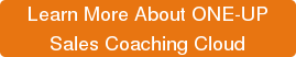 Learn More About ONE-UP Sales Coaching Cloud