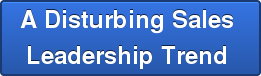 A Disturbing Sales  Leadership Trend