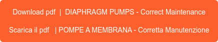 Download pdf | DIAPHRAGM PUMPS - Correct Maintenance  Scarica il pdf | POMPE A MEMBRANA - Corretta Manutenzione