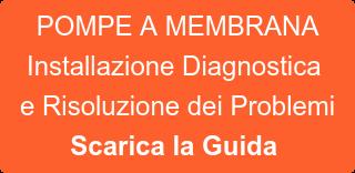 POMPE A MEMBRANA Installazione Diagnostica e Risoluzione dei Problemi Scarica la Guida