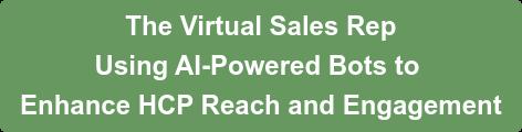 The Virtual Sales Rep  UsingAI-PoweredBots to EnhanceHCPReach andEngagement