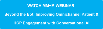 WATCH MM+M WEBINAR: Beyond the Bot: Improving Omnichannel Patient &  HCP Engagement with Conversational AI