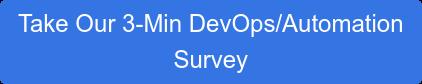 Take Our 3-Min DevOps/Automation Survey