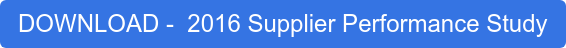 DOWNLOAD - 2016 Supplier Performance Study
