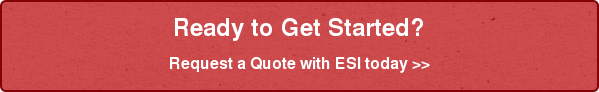 Ready to Get Started? Request a Quote with ESI today >>