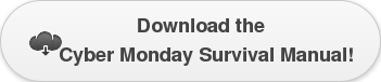 Download the   Cyber Monday Survival Manual!