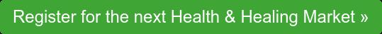 Register for the next Health & Healing Market »