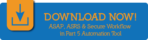 Download ASAP, ASRS, & Secure Workflow in Part 5 Automation Tool